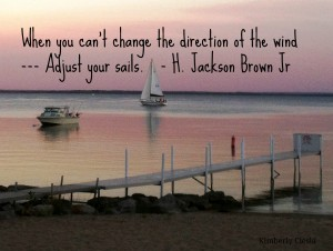 Quote: When you can't change the direction of the wind — adjust your sails  ― H. Jackson Brown Jr.