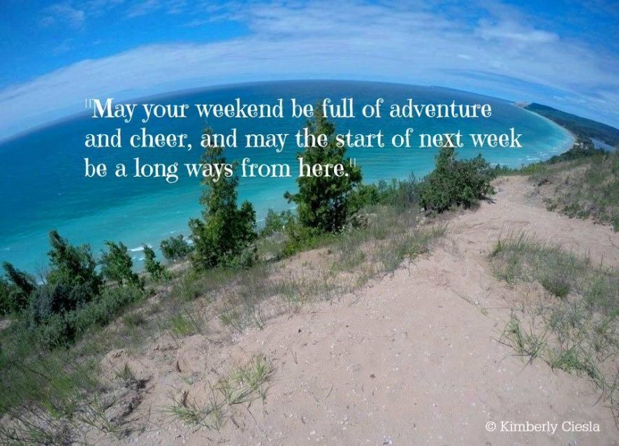 Quote: May your weekend be full of adventure and cheer ..